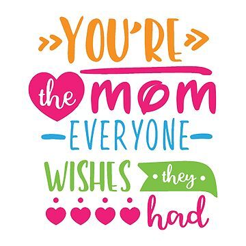 You're The Mom Everyone Wishes They Had | Mom/Mother T-Shirt by Stylish-reb