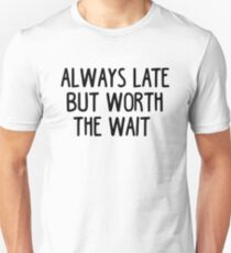 Always Late Butt Worth Waiting Funny Sarcastic Quote T-Shirt Unisex T-Shirt