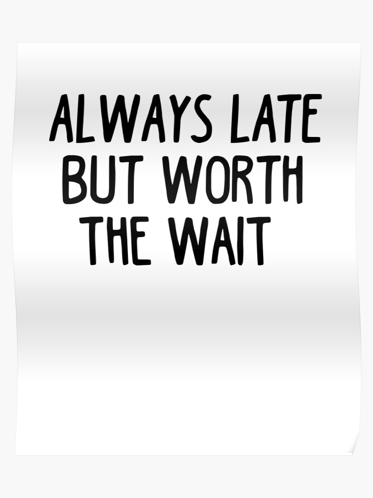 Always Late Butt Worth Waiting Funny Sarcastic Quote T Shirt Poster
