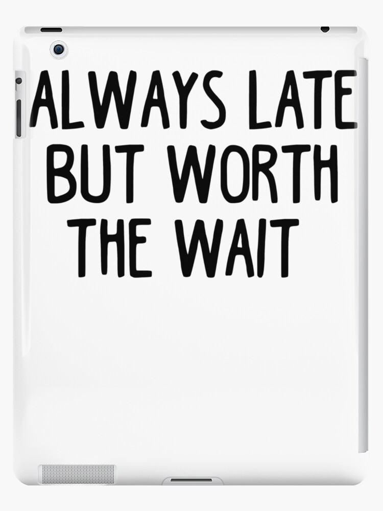 Always Late Butt Worth Waiting Funny Sarcastic Quote T Shirt Ipad