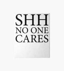 Shh No One Cares Funny Quote Art Board