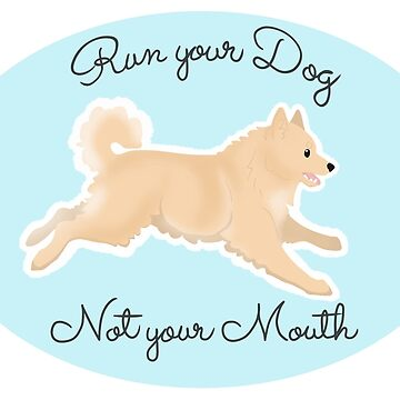 Custom Run Your Dog Not Your Mouth Schipperke by maretjohnson