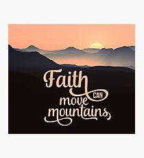 Faith Can Move Mountains - Christian Quote Photographic Print
