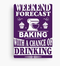 Weekend Forecast: Baking With A Chance Of Drinking Canvas Print