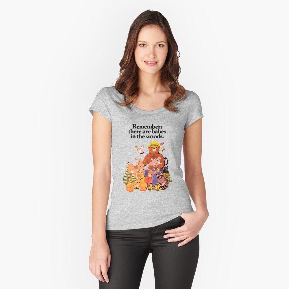 Remember there are babes in the woods. Fitted Scoop T-Shirt