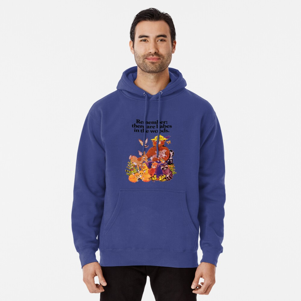 Remember there are babes in the woods. Pullover Hoodie