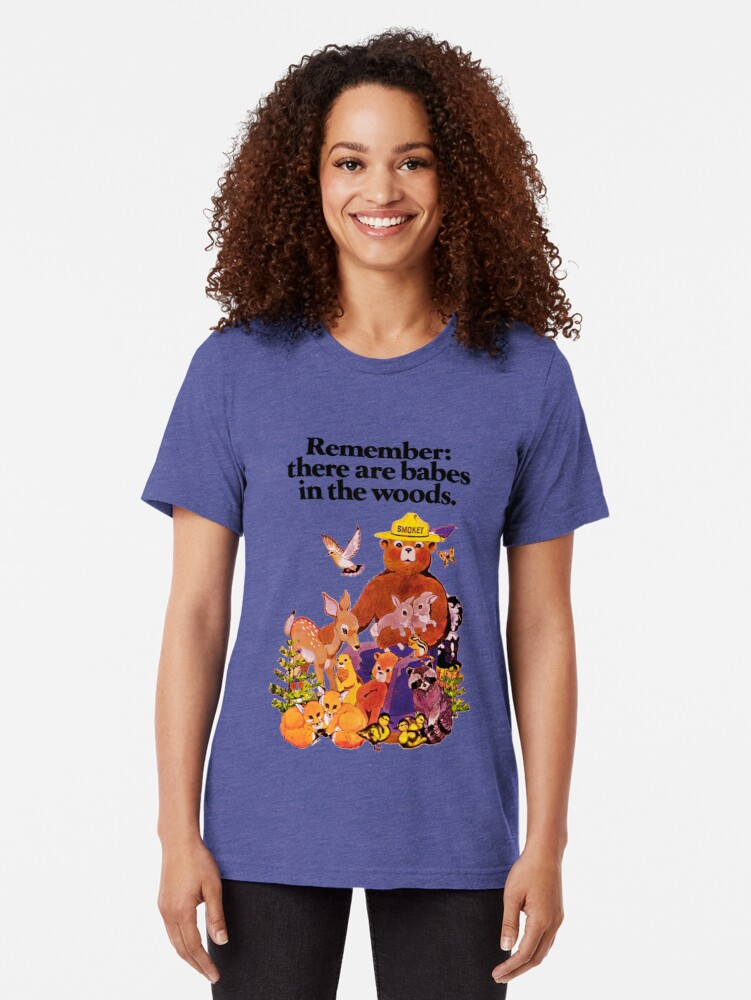 Alternate view of Remember there are babes in the woods. Tri-blend T-Shirt