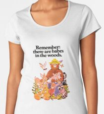 Remember there are babes in the woods. Women's Premium T-Shirt