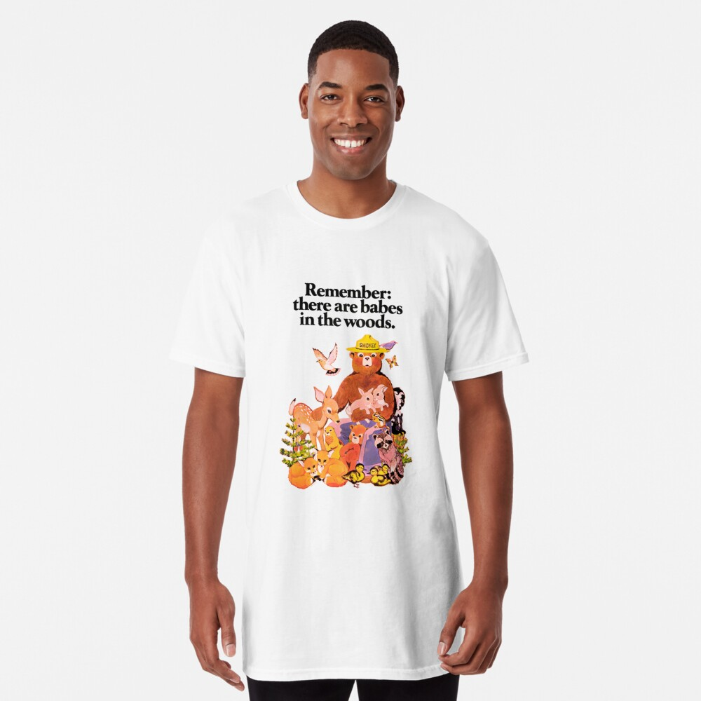 Remember there are babes in the woods. Long T-Shirt