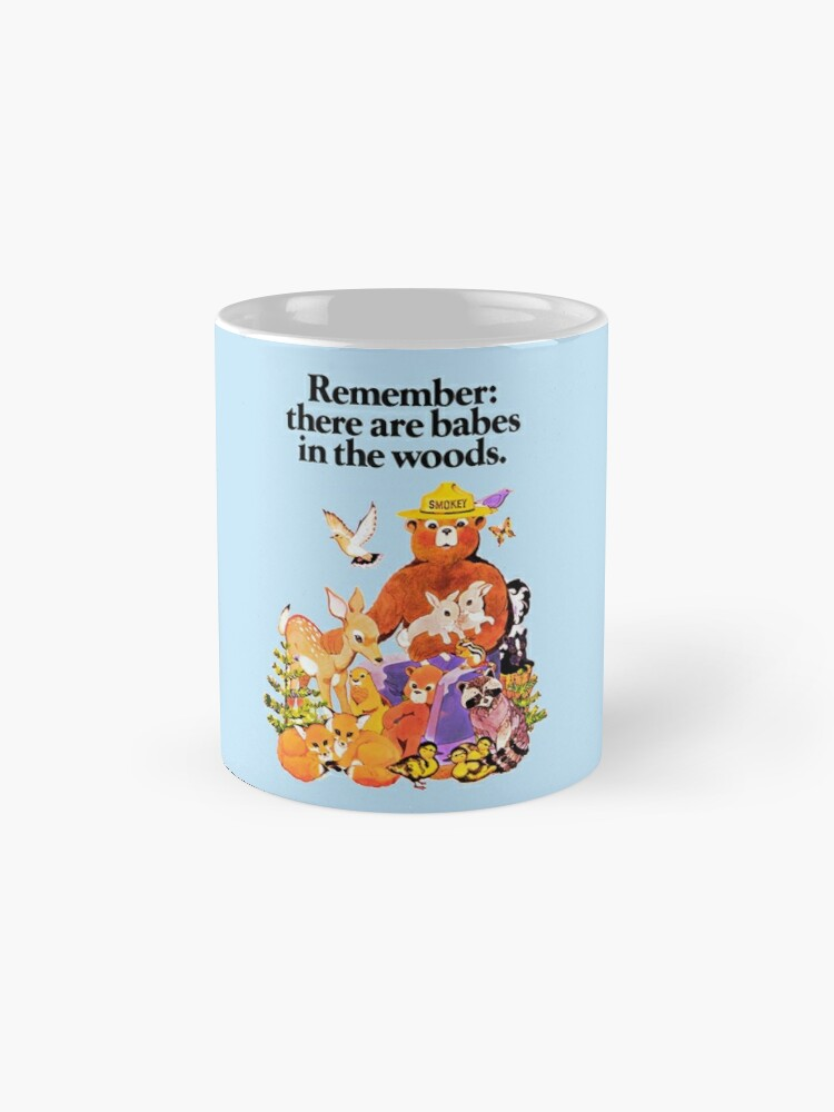 Alternate view of Remember there are babes in the woods. Mug
