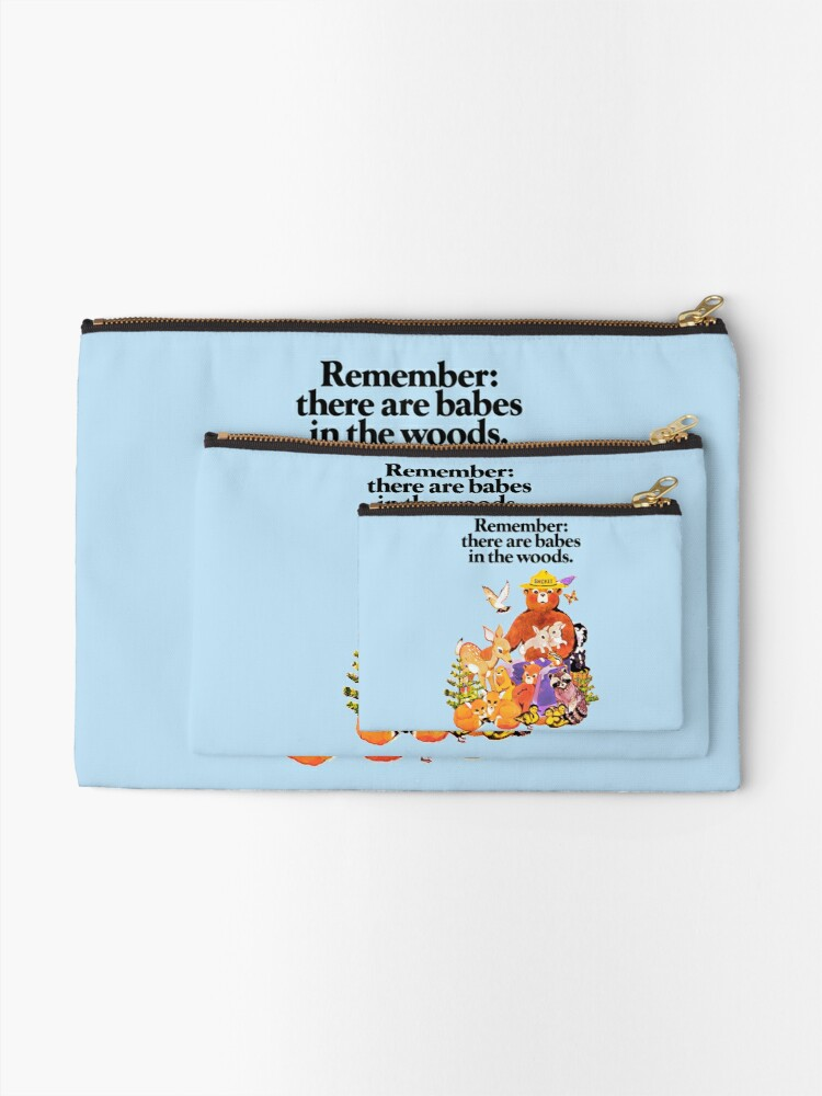 Alternate view of Remember there are babes in the woods. Zipper Pouch