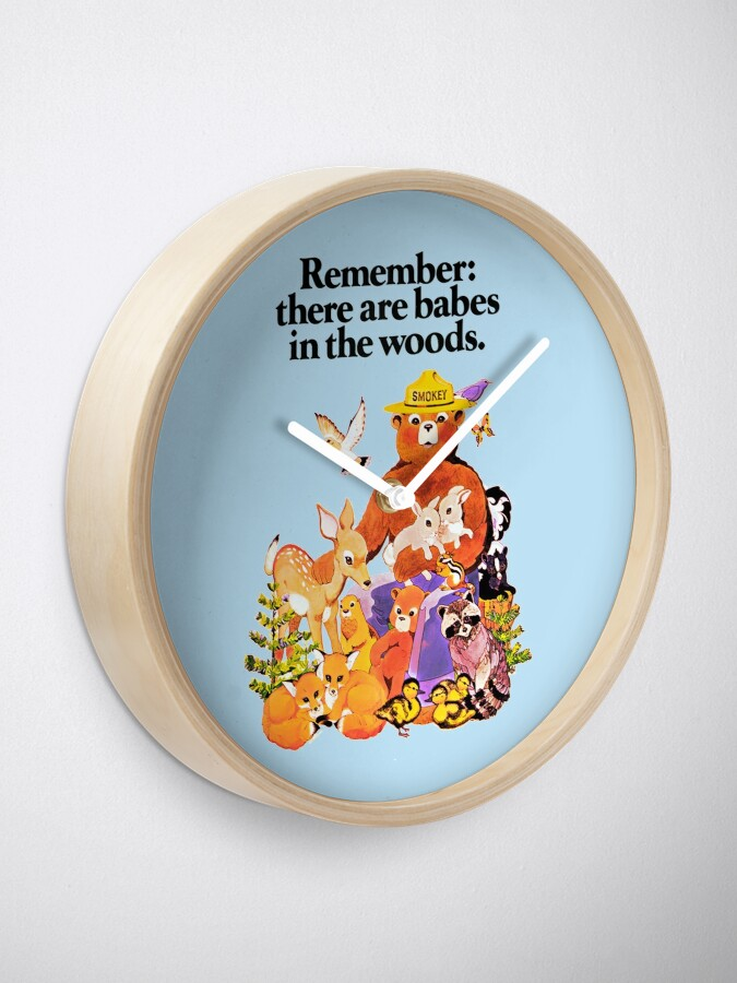 Alternate view of Remember there are babes in the woods. Clock