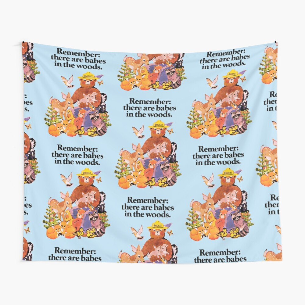 Remember there are babes in the woods. Wall Tapestry