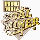 «Proud To Be A Coal Miner» de GoOsiris
