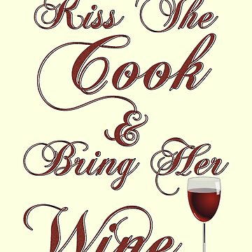 Kiss The Cook and Bring Her Wine by Gravityx9