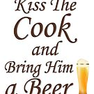 Kiss The Cook and Bring Him a Beer by Gravityx9