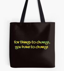 For Things to change, You have to change Tote Bag