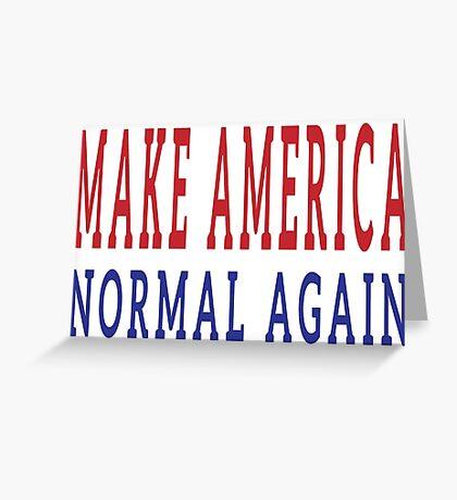 Make America Normal Again Greeting Card