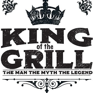 Grill BBQ Funny Design - King Of The Grill by kudostees