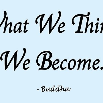 What We Think, We Become...Buddha by Born2Glow