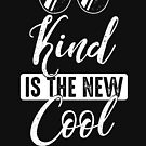 Kind is the new cool -Anti-bullying message-Kindness T Shirt by Cheesybee