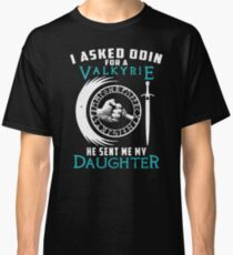 I-asked-odin-for-a-valkyrie-he-sent-me-my-daughter Classic T-Shirt