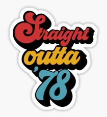 Straight Outta 1978 / 40th Birthday T-Shirt Gifts Sticker