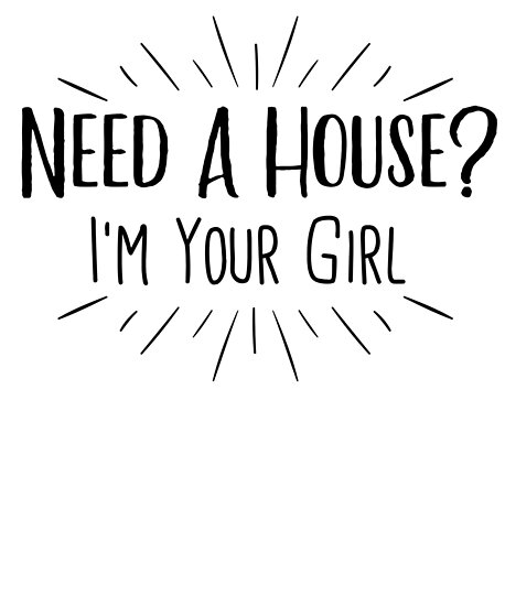 Funny Real Estate Quotes Need A House I'm Your Girl, Funny Real Estate Agent Quote T Shirt  Funny Real Estate Quotes