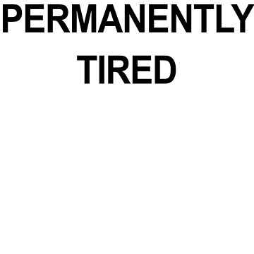 Permanently tired by iguess