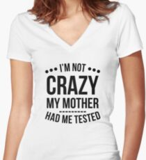I'm Not Crazy My Mother Had Me Tested T-Shirt Women's Fitted V-Neck T-Shirt