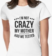I'm Not Crazy My Mother Had Me Tested T-Shirt Women's Fitted T-Shirt