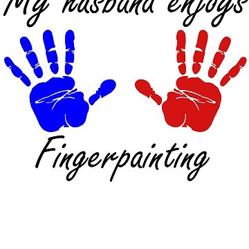 My Husband Enjoys Fingerpainting, Naughty Hubby by Terrystees