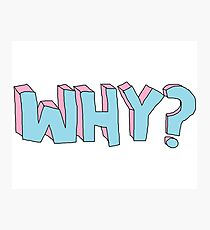 WHY ???  Photographic Print