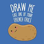 Draw me like one of your french fries by erickglez16