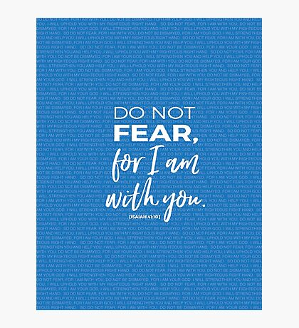Isaiah 41:10 Do Not Fear For I am With You Photographic Print