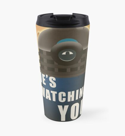 He is Watching You! Travel Mug