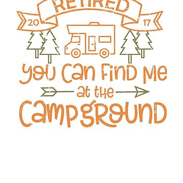 Retired You Can Find Me at the Campground 2017 by creative321