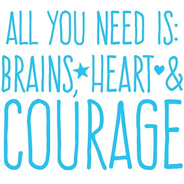 All you need is BRAINS HEART and COURAGE  by jazzydevil