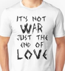 It's Not War, Just The End Of Love T-Shirt