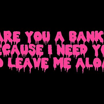 Are You A Bank? by GenesisDesigns