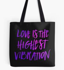 Love is the Highest Vibration Tote Bag