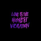 Love is the Highest Vibration by Diane  Pascual | The Gypsy Goddess