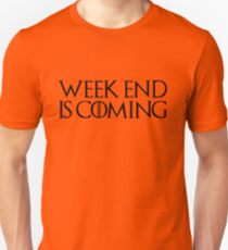 week end is coming game of throne funny quotes parody T-Shirt