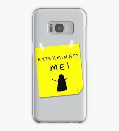 EXTERMINATE ME Samsung Galaxy Case/Skin
