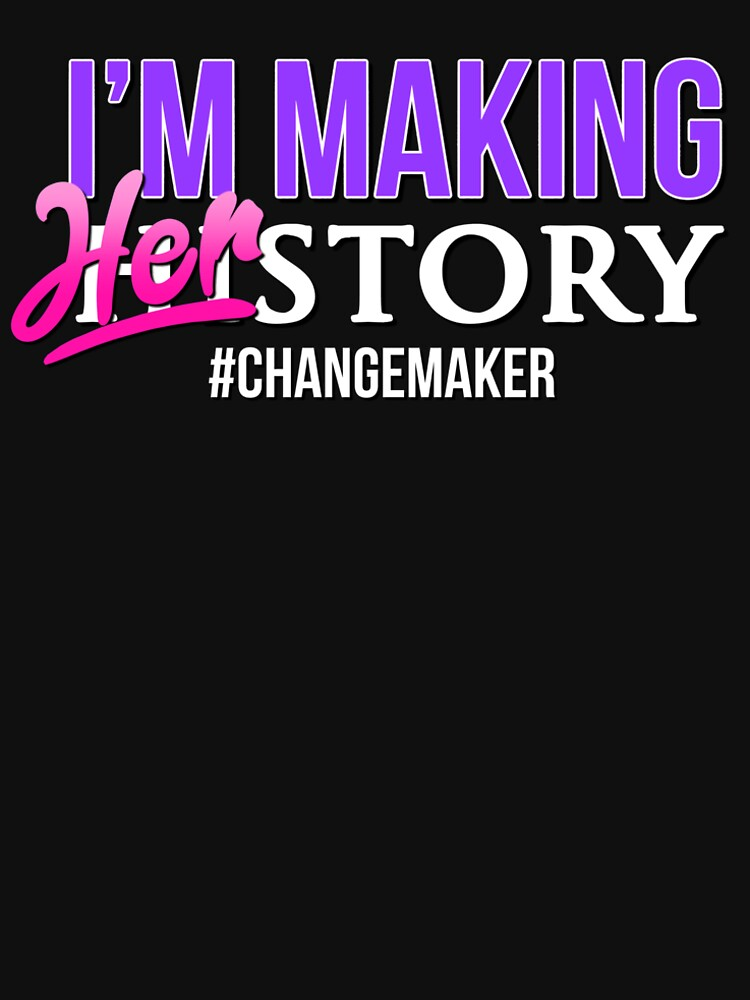 I'm Making HERstory (Black) by wethefearless