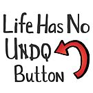 Life Has No Undo Button by JillPillDesign