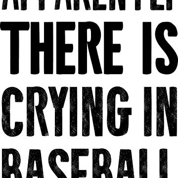 Apparently THERE IS Crying In Baseball (Black) by smokykitten