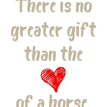 There is no Greater Gift than the Love of  Horse by evisionarts