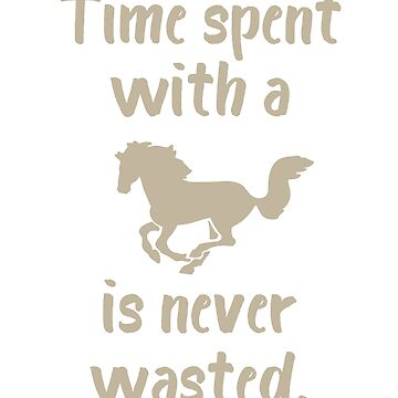 Time Spent with a Horse is Never Wasted by evisionarts