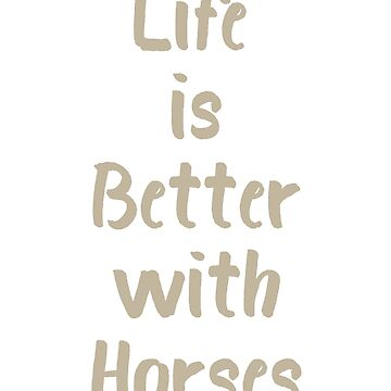 Life is Better with Horses by evisionarts